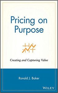 Pricing on Purpose: Creating and Capturing Value by Ronald J. Baker